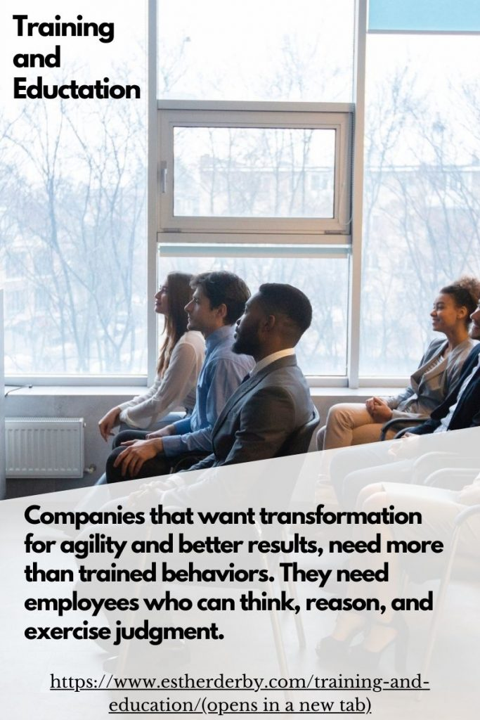 Companies that want transformation for agility and better results, need more than trained behaviors. They need employees who can think, reason, and exercise judgment.